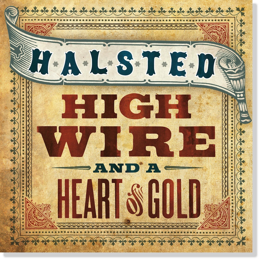 "Halsted ""High Wire & A Heart of Gold"""